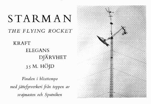 59fc744b Et lidt tilsvarende nummer blev i samme periode udført af Trio Angelos, som  brugte en motorcykel til at få raketten til at rotere.